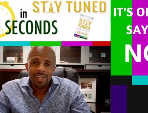 STAY TUNED IN 60 SECONDS: IT'S OK TO SAY NO